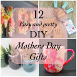 12 Easy DIY Mother's Day Gifts to wow Mom!