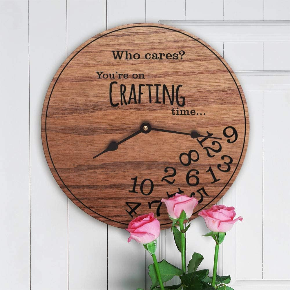 Wood clock with text Who cares? You're on crafting time