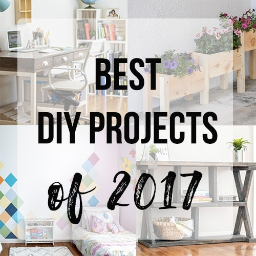 Best DIY Projects of 2017- Your Top 10 Favorites!