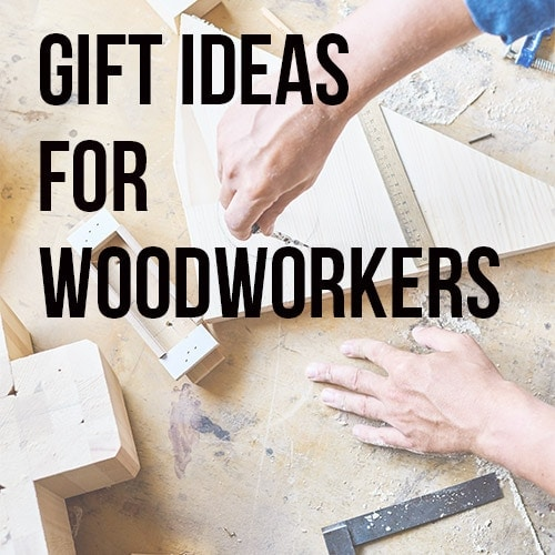 20 Best Gifts for Woodworkers They Will Love!